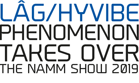 Lâg/Hyvibe phenomenon takes over the NAMM show 2019